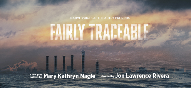 Native Voices at the Autry Presents the World Premiere of Fairly Traceable